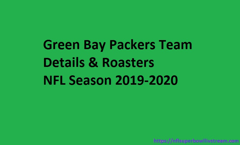Green Bay Packers Roasters/Team Details 2019-2020